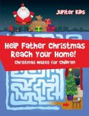 Help Father Christmas Reach Your Home! : Christmas Mazes for Children