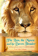 The Lion, the Mouse, and the Dawn Treader: Spiritual Lessons from C.S. Lewis\'s Narnia
