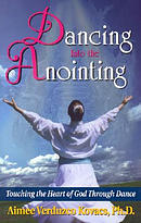 Dancing into the Anointing: Touching the Heart of God Through Dance