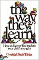 The Way They Learn: How to Discover and Teach to Your Child's Strengths
