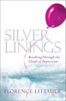 Silver Linings : Breaking Through The Clouds Of Depression