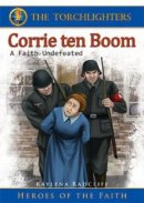 The Torchlighters Biography Series: Corrie Ten Boom