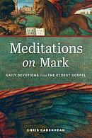 Meditations on Mark: Daily Devotions on the Oldest Gospel