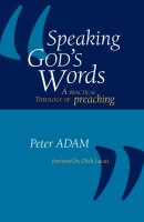 Speaking God\'s Words: A Practical Theology of Preaching