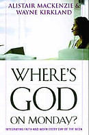 Where's God on Monday?: Integrating Faith and Work Every Day of the Week
