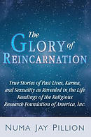 The Glory of Reincarnation: True Stories of Past Lives, Karma, and Sexuality as Revealed in the Life Readings of the Religious Research Foundation