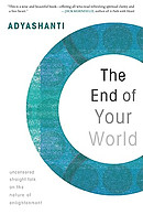 The End of Your World: Uncensored Straight Talk on the Nature of Enlightenment