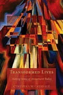 Transformed Lives: Making Sense of Atonement Today