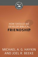 How Should We Develop Biblical Friendship? - Cultivating Bib