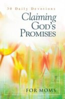 Claiming God's Promises For Moms