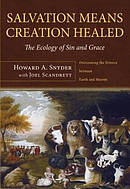 Salvation Means Creation Healed: The Ecology of Sin and Grace: Overcoming the Divorce Between Earth and Heaven