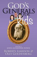 God's Generals For Kids Volume 3: John Alexander Dowie Paperback Book