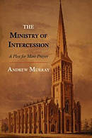 The Ministry of Intercession: A Plea for More Prayer
