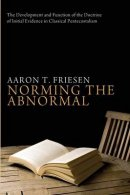Norming the Abnormal: The Development and Function of the Doctrine of Initial Evidence in Classical Pentecostalism