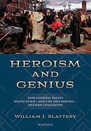 Heroism and Genius: How Catholic Priests Helped Build--And Can Help Rebuild--Western Civilization