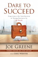 Dare to Succeed: Experience the Satisfaction of Doing Business by the Book