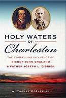 Holy Waters of Charleston: The Compelling Influence of Bishop John England & Father Joseph L. O\'Brien