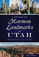 A History of Mormon Landmarks in Utah:: Monuments of Faith