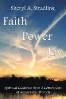 Faith, Power, Joy: Spiritual Guidance from 5 Generations of Remarkable Women