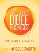 Greatest Bible Promises for Faith and Miracles, The