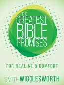 The Greatest Bible Promises for Healing and Comfort