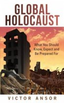 Global Holocaust: What You Should Know, Expect and Be Prepared For