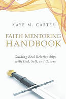 Faith Mentoring Handbook: Guiding Real Relationship with God, Self, and Others