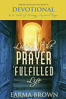 Living the Prayer Fulfilled Life Devotional: And 30 Rules of Receiving Answered Prayer