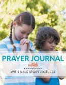 Prayer Journal For Kids: With Bible Story Pictures