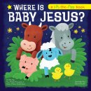 Where Is Baby Jesus? a Lift-The-Flap Book