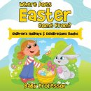 Where Does Easter Come From? | Children's Holidays & Celebrations Books