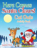 Here Comes Santa Claus! Cut Outs Activity Book