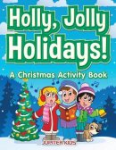 Holly, Jolly Holidays! A Christmas Activity Book