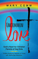 Uncommon Love: God's Heart for Christian Parents of Gay Kids