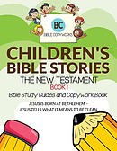 Children's Bible Stories - The New Testament BOOK 1: Bible Study Guides and Copywork Book - (JESUS IS BORN AT BETHLEHEM  - JESUS TELLS WHAT IT MEANS T