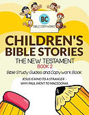 Children's Bible Stories - The New Testament BOOK 2: Bible Study Guides and Copywork Book - (JESUS IS KIND TO A STRANGER  - WHY PAUL WENT TO MACEDONIA