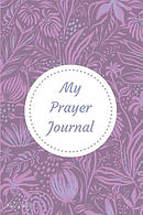 """My Prayer Journal: 6"""" X 9,"""" Guided Prayer Journal, Lined Pages, Add Corresponding Scripture, Prayer of Praise - Lavender"""