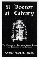 A Doctor at Calvary - The Passion of Our Lord Jesus Christ as Described by a Surgeon
