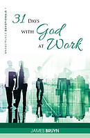 31 Days with God at Work: Marketplace Devotionals