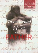Transformed by the Love of the Father