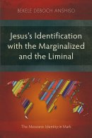 Jesus's Identification with the Marginalized and the Liminal: The Messianic Identity in Mark
