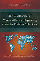 The Development of Vocational Stewardship Among Indonesian Christian Professionals: Spiritual Formation for Marketplace Ministry