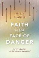 Faith in the Face of Danger: An Introduction to the Book of Nehemiah