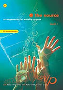 The Source : Bk. 1. Arrangements for Worship Groups (B Flat Instruments)