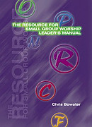 The Resource for Small Group Worship : Leader's Manual