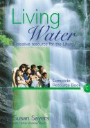 Living Water (Complete Resource Book): A Creative Resource for the Liturgy