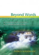 Beyond Words: An Introduction Guide and Resource for a Contemplative Way of Pray