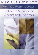 Worship Through the Seasons: Reflective Services for Advent and Christmas
