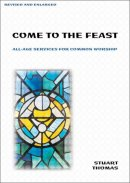 Come to the Feast: All-age Services for Common Worship