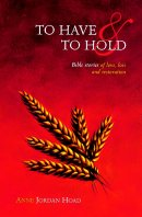 To Have and to Hold: Bible Stories of Love, Loss and Restoration